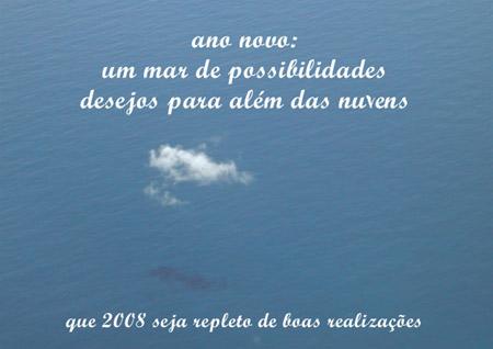 ano novo: um mar de possibilidades, desejos para além das nuvens. que 2008 seja repleto de boas realizações